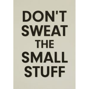 "Sign that says, ""Don't sweat the small stuff."""