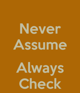 Graphic that says: never assume, always check