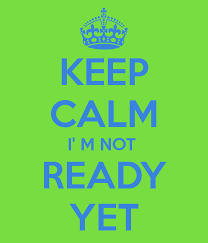 Graphic reading: keep calm I;m not ready yet
