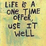 Graphic reading: Life is a ontime offer. use it well