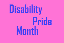 """Graphic that says """"Disability Pride Month."""""""